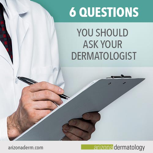 6 Questions to Ask Your Dermatologist | Arizona Dermatology